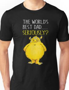 Seriously Dad! Unisex T-Shirt