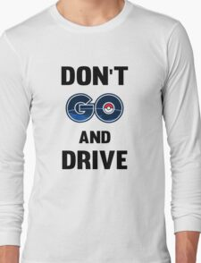 Don't GO and Drive Long Sleeve T-Shirt