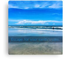 Escape, for Your Sanity's Sake Canvas Print