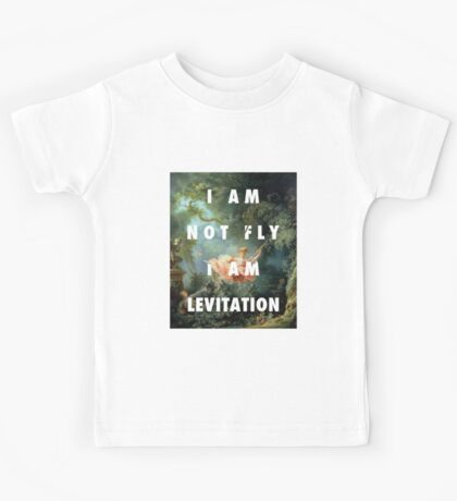 I AM NOT FLY, I AM LEVITATION Kids Tee