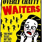Attack Of The Overly Chatty Waiters by theteeproject