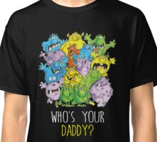 Who's your Daddy! Classic T-Shirt