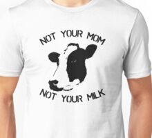 Not Your Mom Not Your Milk Unisex T-Shirt