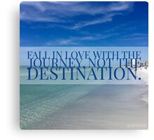 Fall In Love with the Journey, Not the Destination Canvas Print