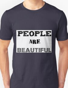 People are beautiful Unisex T-Shirt