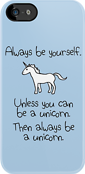 Always be yourself, unless you can be a unicorn by jezkemp