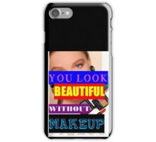 You Look Beautiful Without Makeup iPhone Case/Skin
