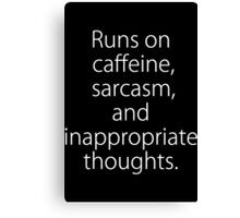 Runs On Caffeine, Sarcasm And Inappropriate Thoughts Canvas Print