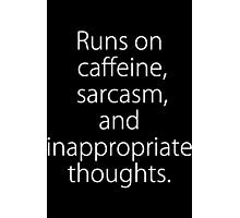 Runs On Caffeine, Sarcasm And Inappropriate Thoughts Photographic Print