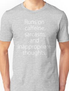 Runs On Caffeine, Sarcasm And Inappropriate Thoughts Unisex T-Shirt