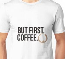 But first. Coffee. Unisex T-Shirt