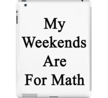 My Weekends Are For Math iPad Case/Skin