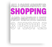 All I Care About is Shopping Canvas Print