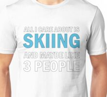 All I Care About is Skiing Unisex T-Shirt