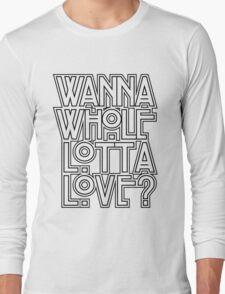 Wanna Whole Lotta Love Long Sleeve T-Shirt