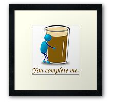 You complete me -- beer Framed Print