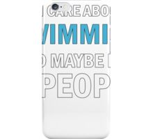 All I Care About is Swimming iPhone Case/Skin