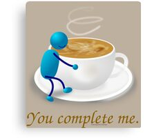 You complete me -- coffee Canvas Print