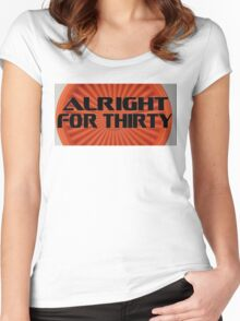 Alright For Thirty  Women's Fitted Scoop T-Shirt
