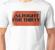 Alright For Thirty  Unisex T-Shirt