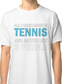 All I Care About is Tennis Classic T-Shirt