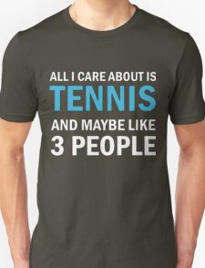 All I Care About is Tennis Unisex T-Shirt