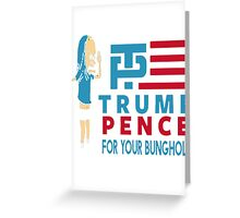 Trump Pence - For Your Bunghole 2016 Greeting Card
