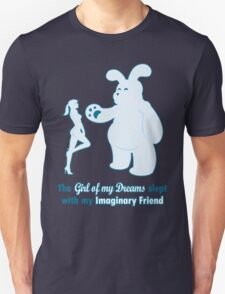 The Girl of my Dreams slept with my Imaginary Friend T-Shirt