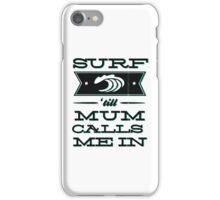Surf 'till Mum calls me in iPhone Case/Skin