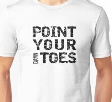 Point Your Damn Toes Unisex T-Shirt