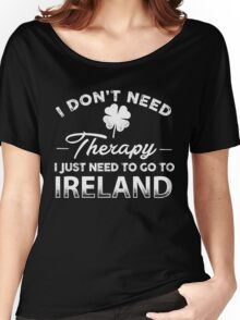 I Don't Need Therapy I Just Need To Go To Ireland T-Shirt Women's Relaxed Fit T-Shirt
