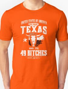 United States Of American You Mean Texas And Its 49 Bitches Unisex T-Shirt