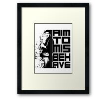 I Aim To Misbehave Framed Print