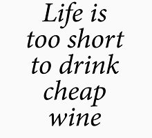 LIFE IS TOO SHORT TO DRINK CHEAP WINE. Wine, Drink Unisex T-Shirt