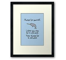 Always be yourself, unless you can be a narwhal Framed Print
