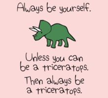 Always be yourself, unless you can be a triceratops Kids Clothes