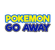 Pokemon Go Away Funny Sarcastic Quote Photographic Print
