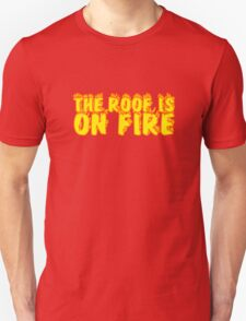 The Roof Is On Fire Party Random Music Quote Unisex T-Shirt