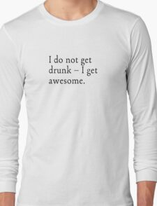 Dont get drunk i get awesome  Long Sleeve T-Shirt