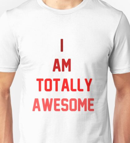 i am totally awesome Unisex T-Shirt