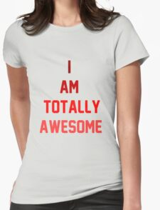 i am totally awesome Womens Fitted T-Shirt