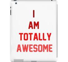 i am totally awesome iPad Case/Skin