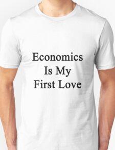Economics Is My First Love Unisex T-Shirt