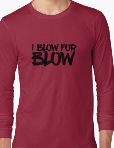 Blow For Blow Funny Sex Quote Random Humor Long Sleeve T-Shirt