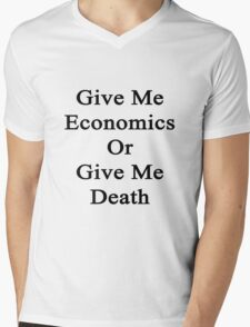 Give Me Economics Or Give Me Death  Mens V-Neck T-Shirt