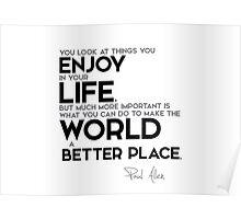 make the world a better place - paul allen Poster