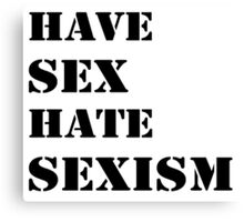 Have sex hate sexism (black) Canvas Print