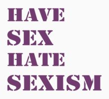 Have sex hate sexism (purple) by bbgon