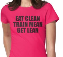 Eat Clean, Train Mean, Get Lean. Womens Fitted T-Shirt