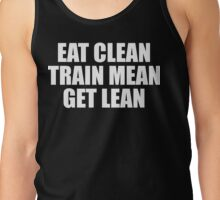 Eat Clean, Train Mean, Get Lean. Tank Top